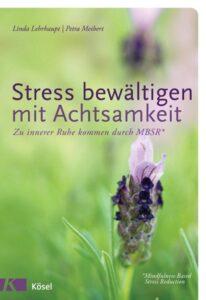 Stress bewältigen mit Achtsamkeit - Petra Meibert und Linda Lehrhaupt